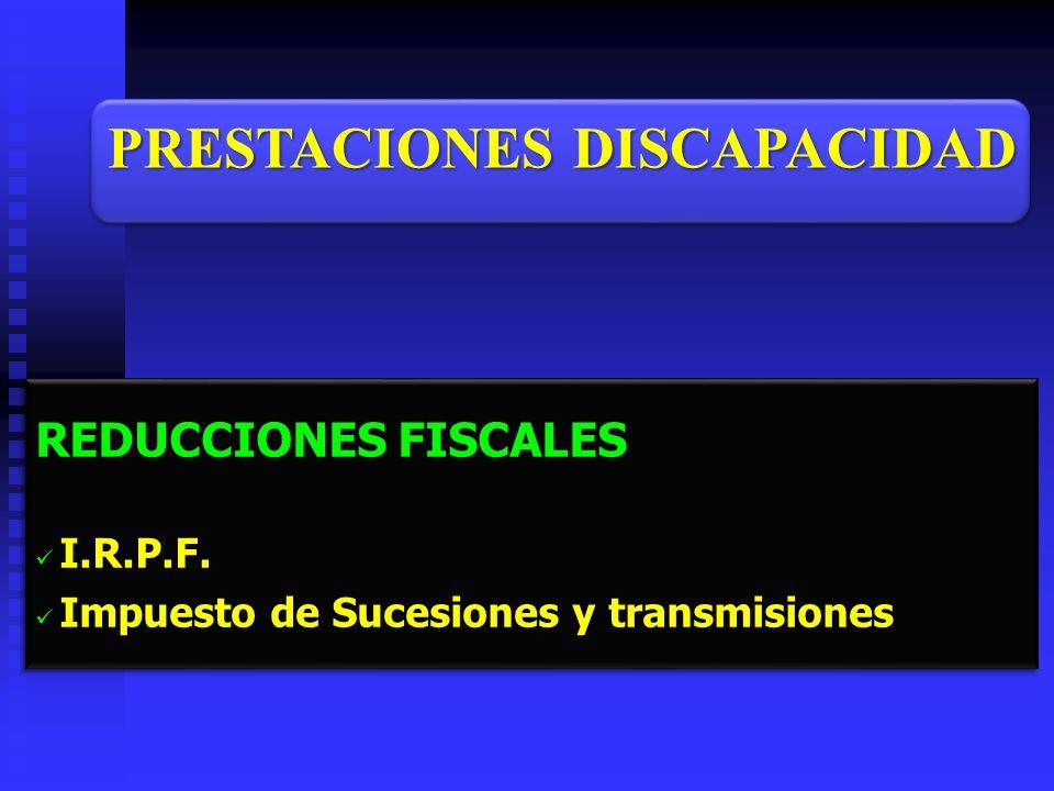 REDUCCIONES FISCALES I.R.P.F. I.R.P.F. Impuesto de Sucesiones y transmisiones Impuesto de Sucesiones y transmisiones REDUCCIONES FISCALES I.R.P.F. I.R