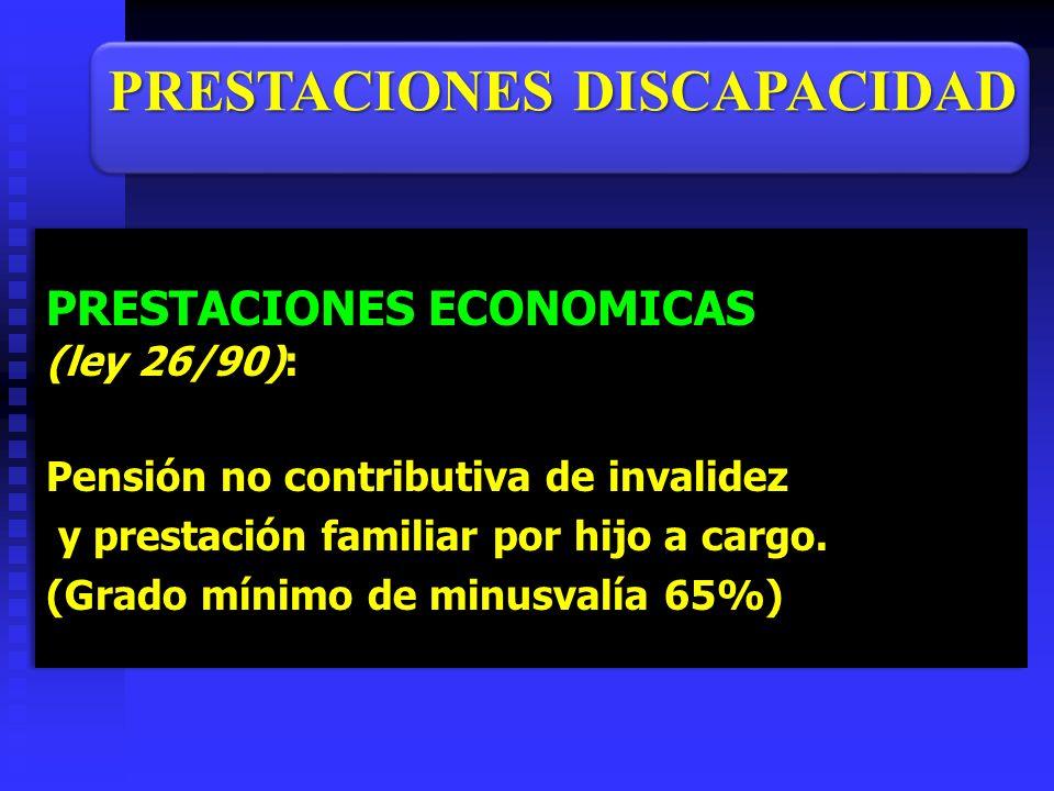 PRESTACIONES ECONOMICAS (ley 26/90): Pensión no contributiva de invalidez y prestación familiar por hijo a cargo. y prestación familiar por hijo a car