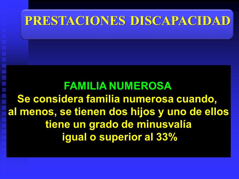 FAMILIA NUMEROSA Se considera familia numerosa cuando, al menos, se tienen dos hijos y uno de ellos tiene un grado de minusvalía igual o superior al 3