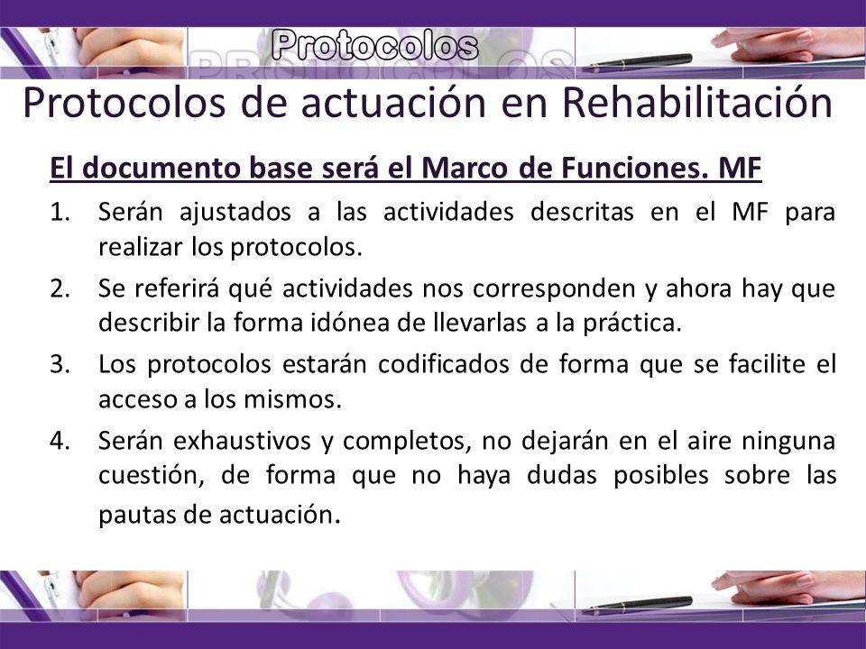 Protocolos de actuación en Rehabilitación El documento base será el Marco de Funciones. MF 1.Serán ajustados a las actividades descritas en el MF para
