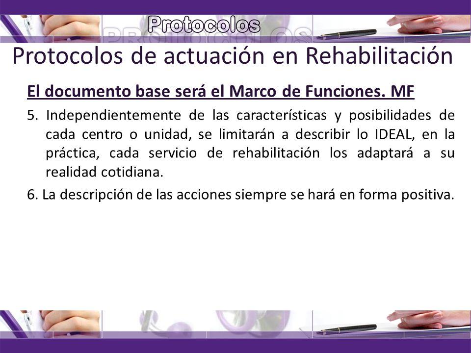 04/11/2013solangel@infomed.sld.cu Protocolos de actuación en Rehabilitación El documento base será el Marco de Funciones. MF 5. Independientemente de
