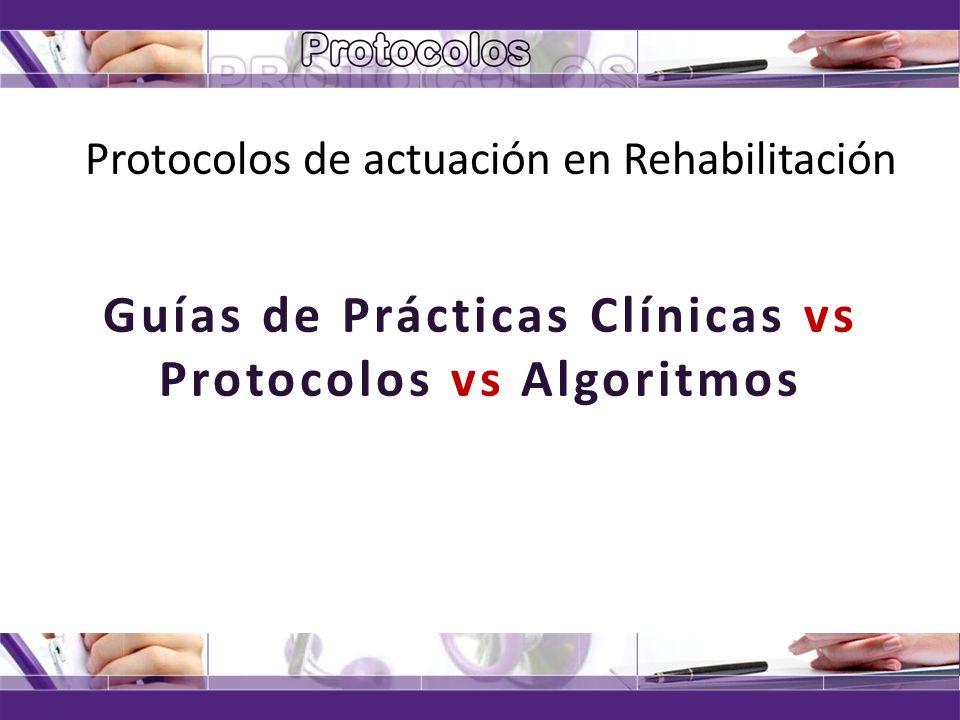 Protocolos de actuación en Rehabilitación Guías de Prácticas Clínicas vs Protocolos vs Algoritmos 04/11/2013solangel@infomed.sld.cu