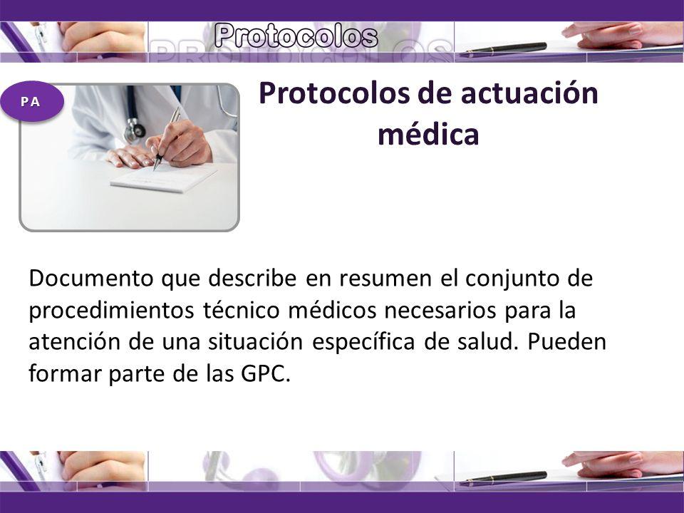 Protocolos de actuación médica Documento que describe en resumen el conjunto de procedimientos técnico médicos necesarios para la atención de una situ