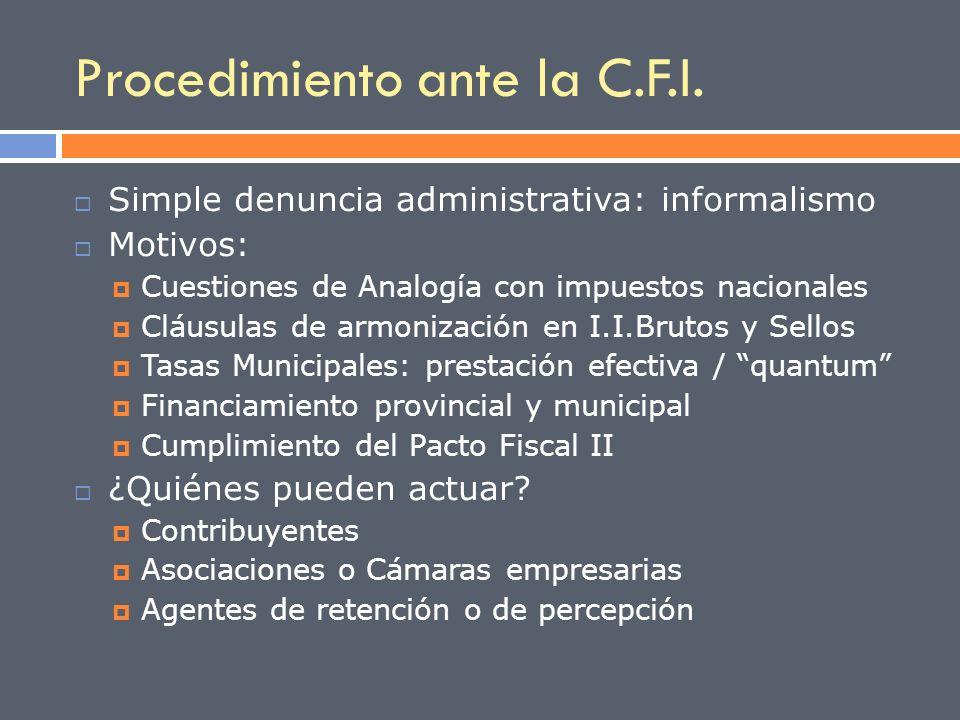 Procedimiento ante la C.F.I. Simple denuncia administrativa: informalismo Motivos: Cuestiones de Analogía con impuestos nacionales Cláusulas de armoni