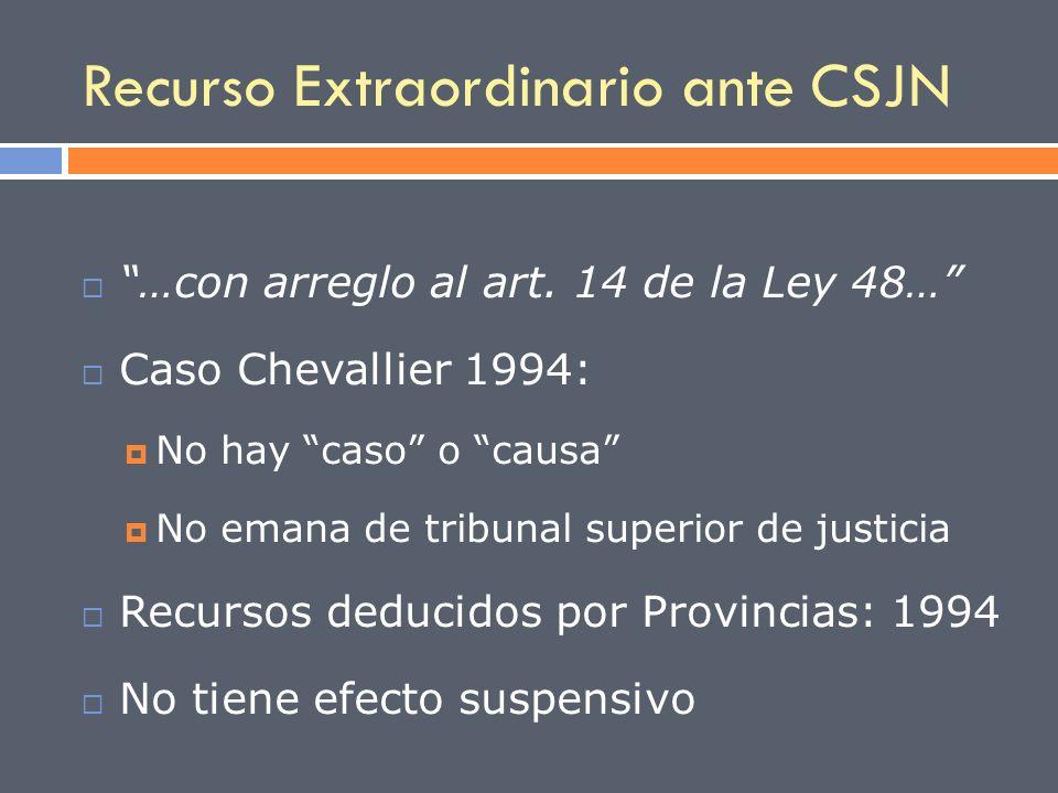 Recurso Extraordinario ante CSJN …con arreglo al art. 14 de la Ley 48… Caso Chevallier 1994: No hay caso o causa No emana de tribunal superior de just