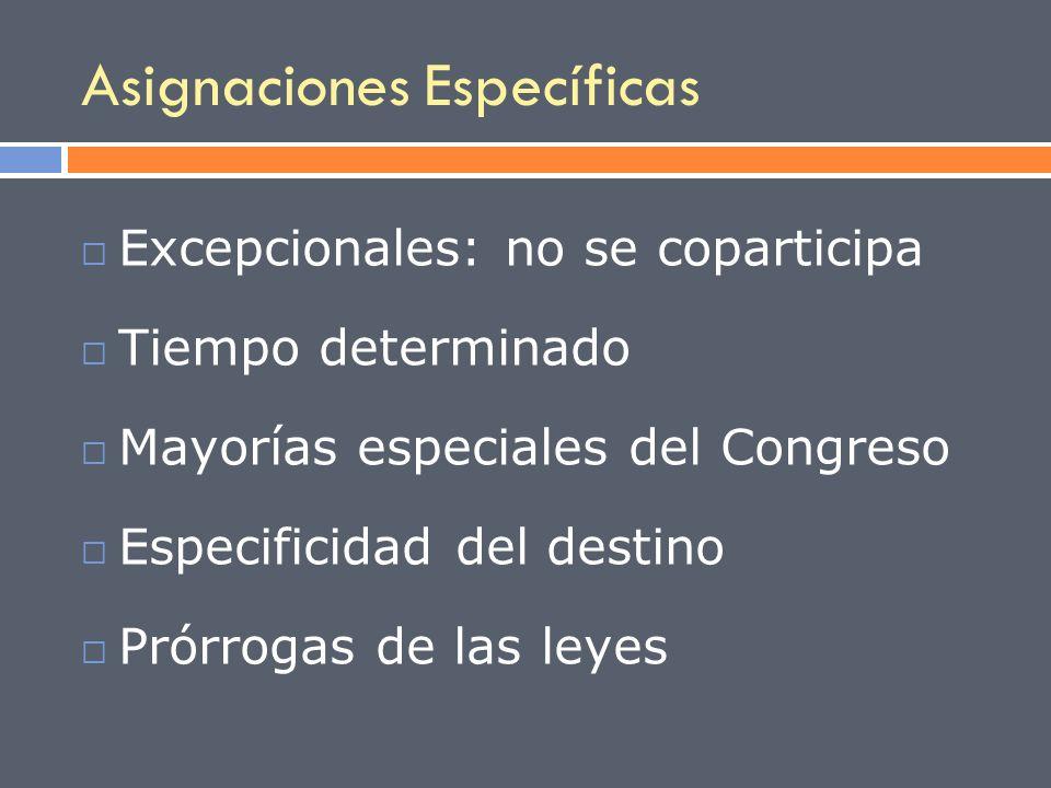 Asignaciones Específicas Excepcionales: no se coparticipa Tiempo determinado Mayorías especiales del Congreso Especificidad del destino Prórrogas de l