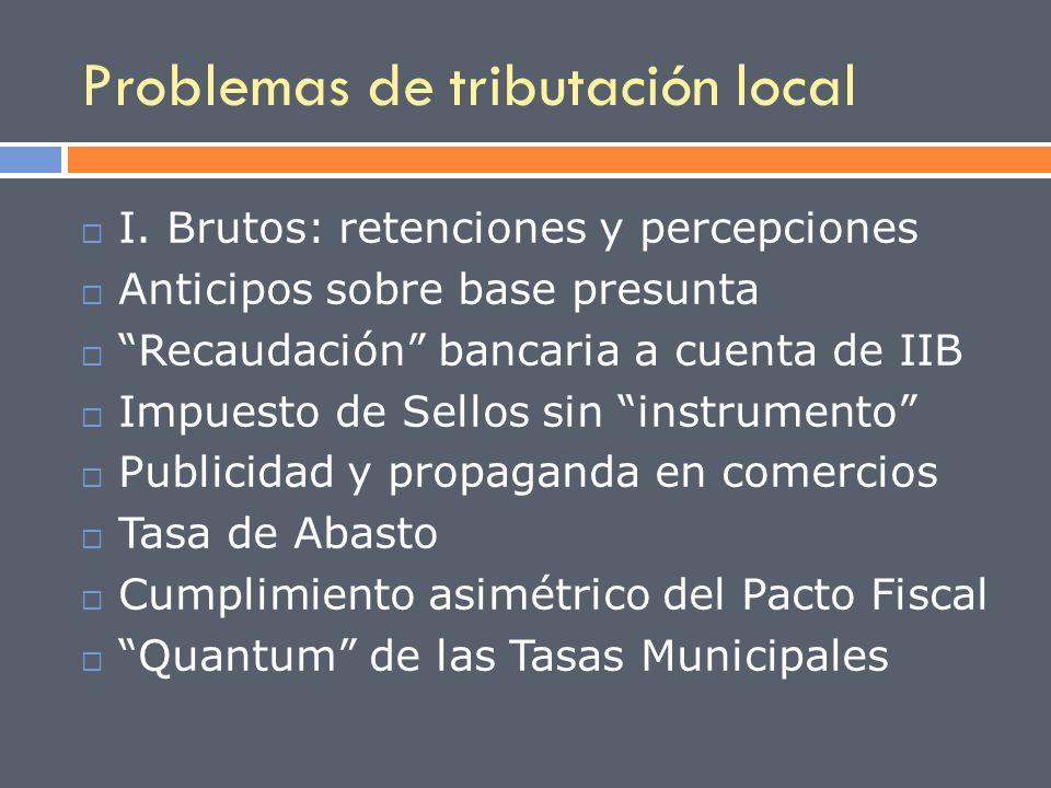 Problemas de tributación local I. Brutos: retenciones y percepciones Anticipos sobre base presunta Recaudación bancaria a cuenta de IIB Impuesto de Se