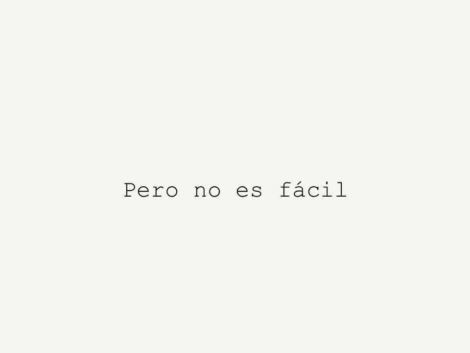 Pero no es fácil