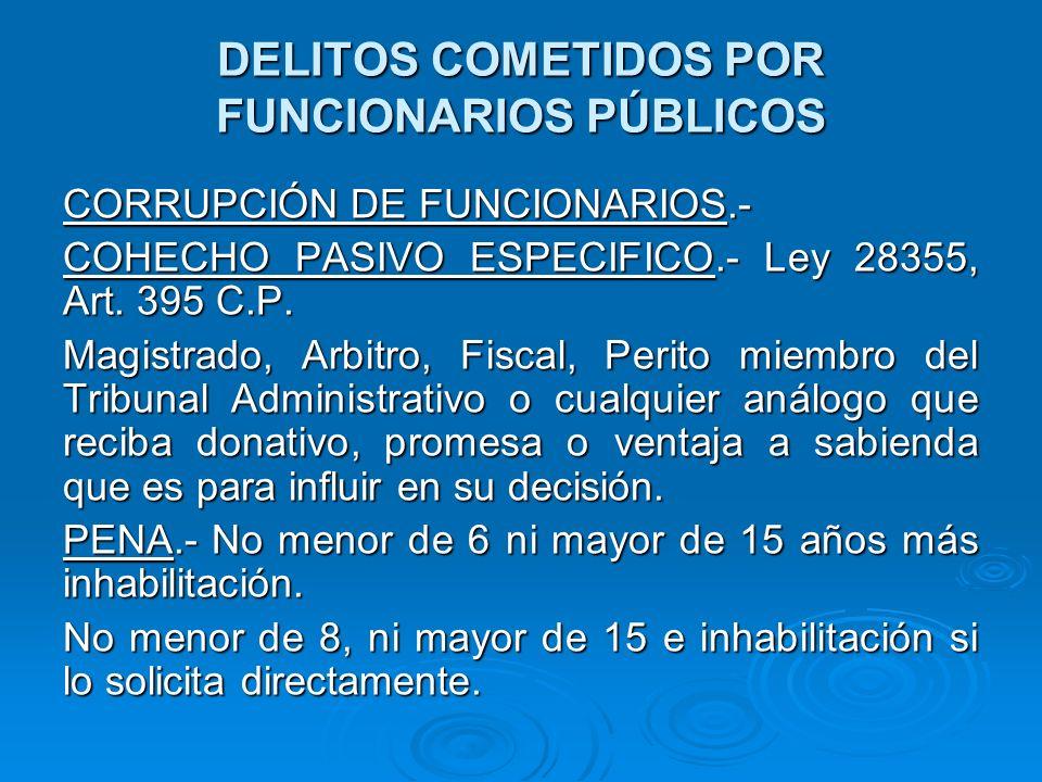 DELITOS COMETIDOS POR FUNCIONARIOS PÚBLICOS CORRUPCIÓN DE FUNCIONARIOS.- COHECHO PASIVO ESPECIFICO.- Ley 28355, Art. 395 C.P. Magistrado, Arbitro, Fis