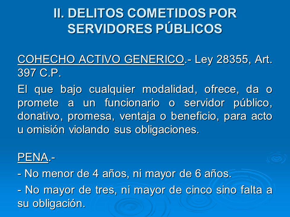 II.DELITOS COMETIDOS POR SERVIDORES PÚBLICOS COHECHO ACTIVO GENERICO.- Ley 28355, Art.