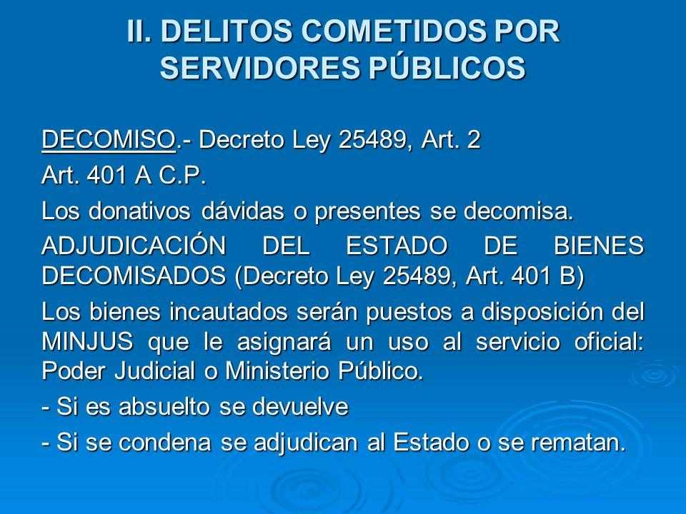 II. DELITOS COMETIDOS POR SERVIDORES PÚBLICOS DECOMISO.- Decreto Ley 25489, Art. 2 Art. 401 A C.P. Los donativos dávidas o presentes se decomisa. ADJU