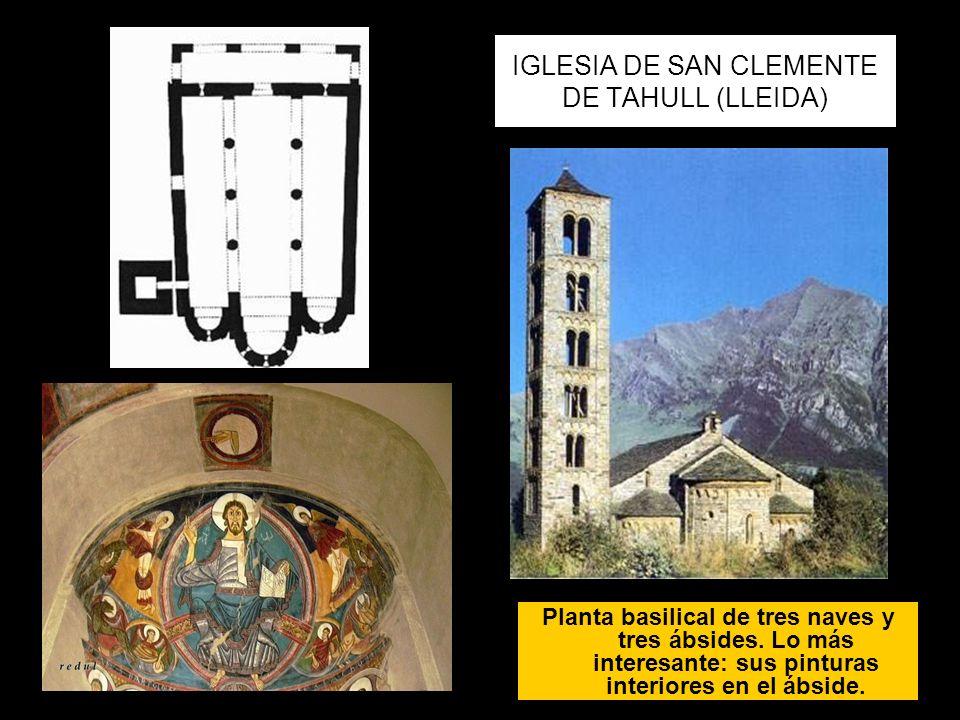 IGLESIA DE SAN CLEMENTE DE TAHULL (LLEIDA) Planta basilical de tres naves y tres ábsides. Lo más interesante: sus pinturas interiores en el ábside.