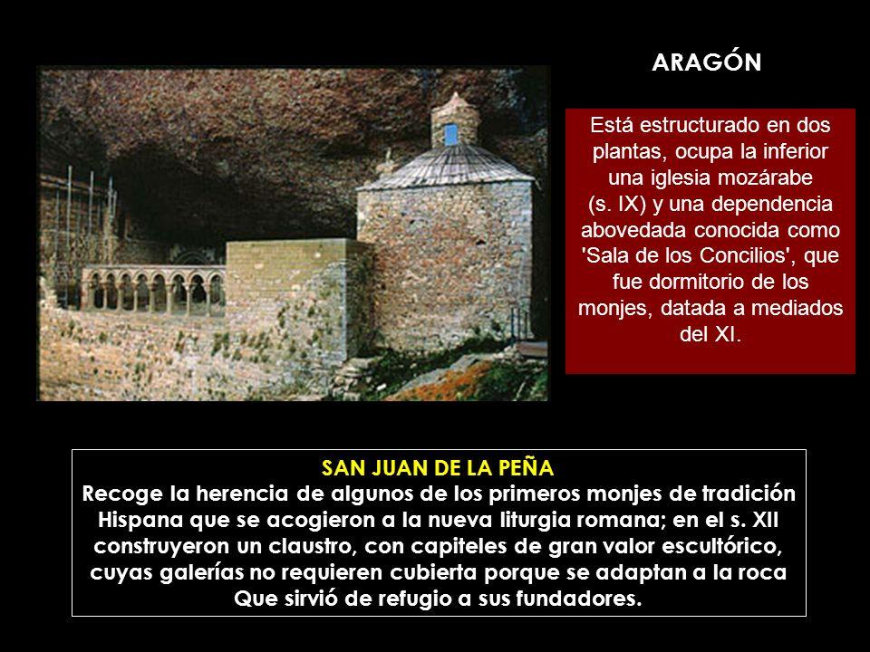 ARAGÓN SAN JUAN DE LA PEÑA Recoge la herencia de algunos de los primeros monjes de tradición Hispana que se acogieron a la nueva liturgia romana; en e