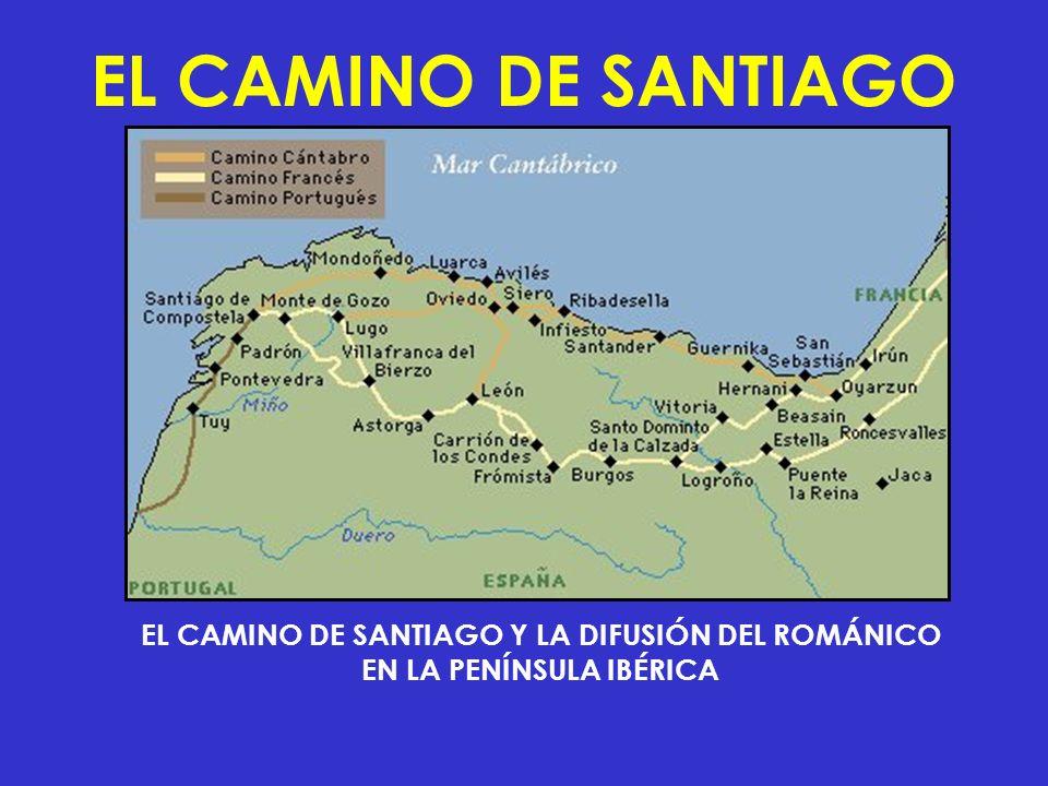 EL CAMINO DE SANTIAGO EL CAMINO DE SANTIAGO Y LA DIFUSIÓN DEL ROMÁNICO EN LA PENÍNSULA IBÉRICA