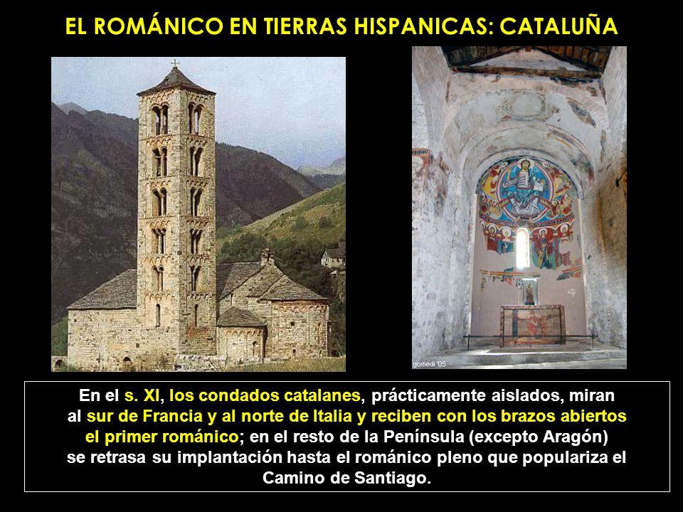 EL ROMÁNICO EN TIERRAS HISPANICAS: CATALUÑA En el s. XI, los condados catalanes, prácticamente aislados, miran al sur de Francia y al norte de Italia