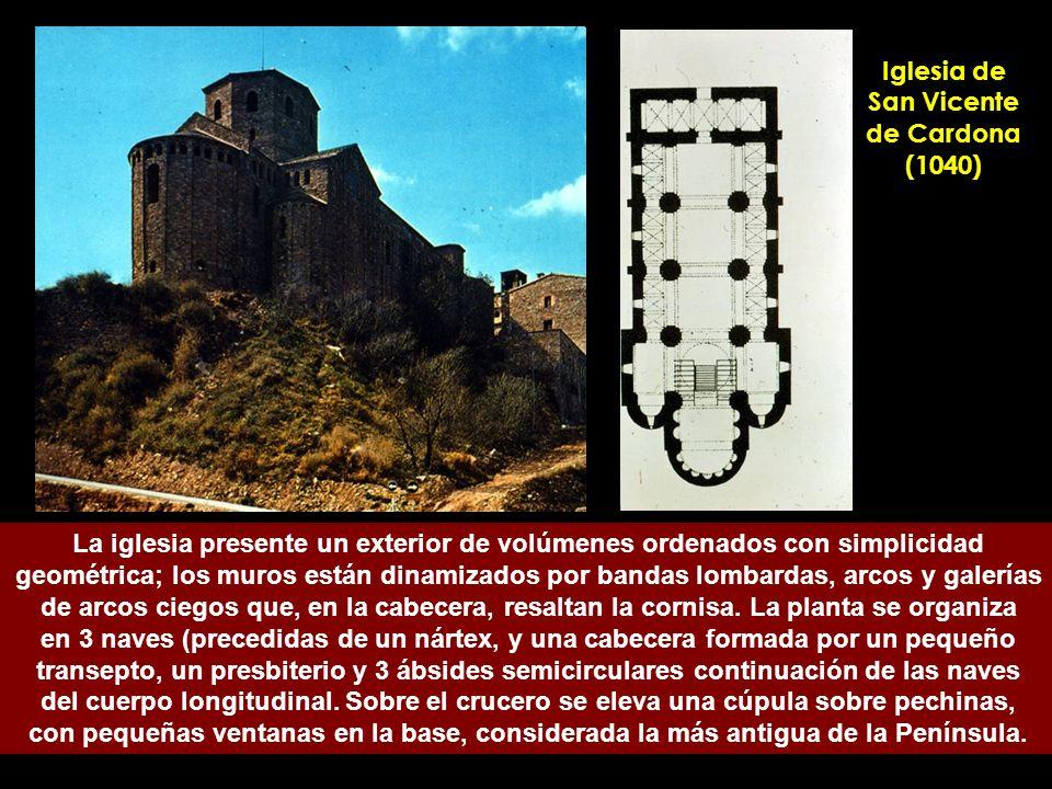 Iglesia de San Vicente de Cardona (1040) La iglesia presente un exterior de volúmenes ordenados con simplicidad geométrica; los muros están dinamizado