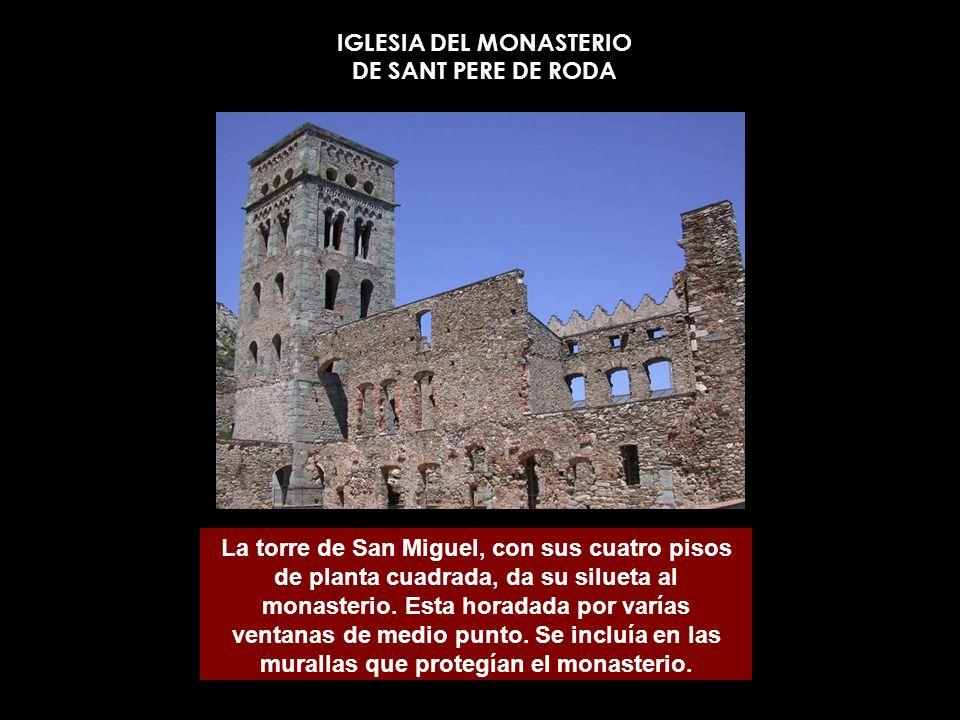 IGLESIA DEL MONASTERIO DE SANT PERE DE RODA La torre de San Miguel, con sus cuatro pisos de planta cuadrada, da su silueta al monasterio. Esta horadad