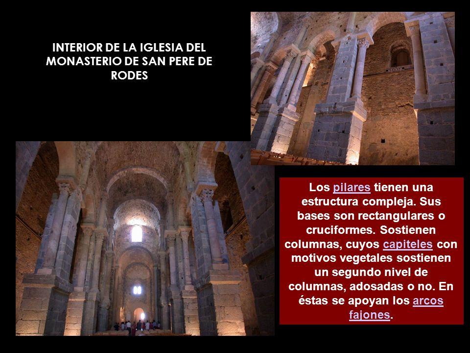 INTERIOR DE LA IGLESIA DEL MONASTERIO DE SAN PERE DE RODES Los pilares tienen una estructura compleja. Sus bases son rectangulares o cruciformes. Sost