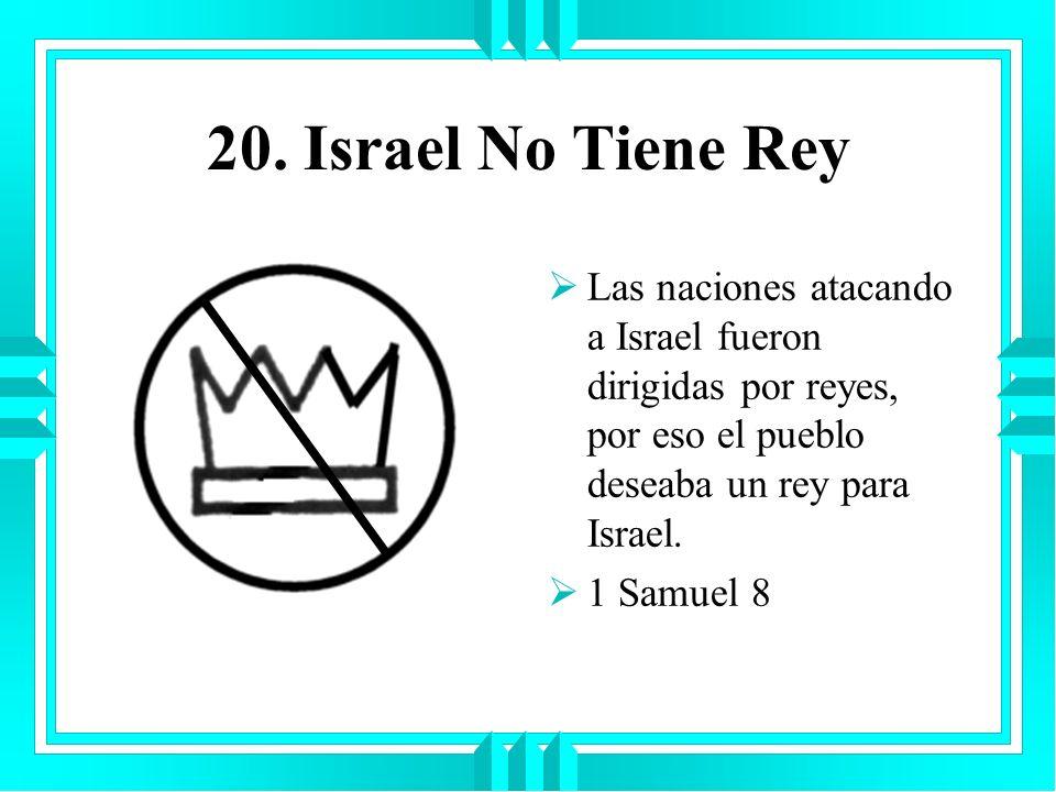 20. Israel No Tiene Rey Las naciones atacando a Israel fueron dirigidas por reyes, por eso el pueblo deseaba un rey para Israel. 1 Samuel 8