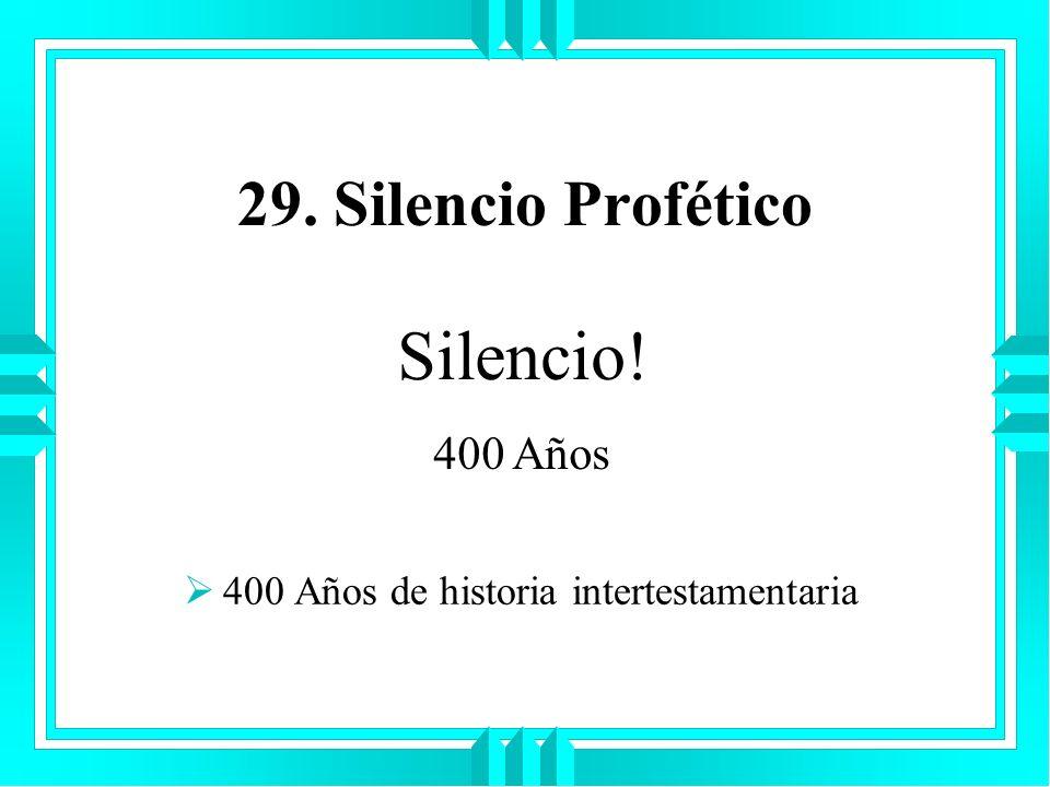 29. Silencio Profético 400 Años de historia intertestamentaria Silencio! 400 Años