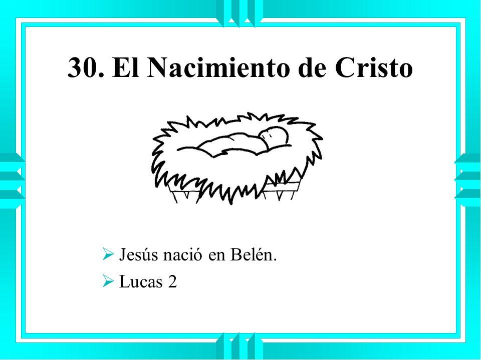 30. El Nacimiento de Cristo Jesús nació en Belén. Lucas 2