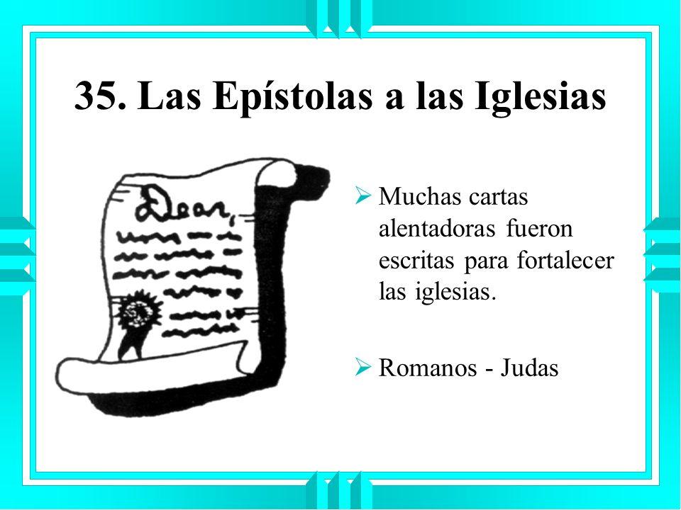 35. Las Epístolas a las Iglesias Muchas cartas alentadoras fueron escritas para fortalecer las iglesias. Romanos - Judas