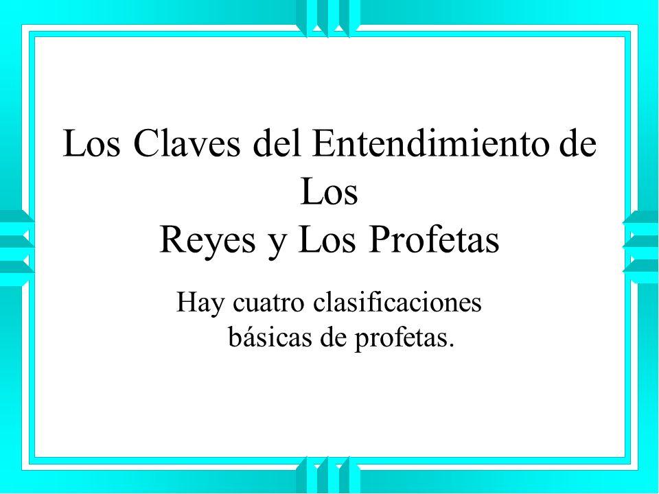 Los Claves del Entendimiento de Los Reyes y Los Profetas Hay cuatro clasificaciones básicas de profetas.