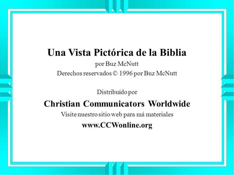 Una Vista Pictórica de la Biblia por Buz McNutt Derechos reservados © 1996 por Buz McNutt Distribuído por Christian Communicators Worldwide Visite nue