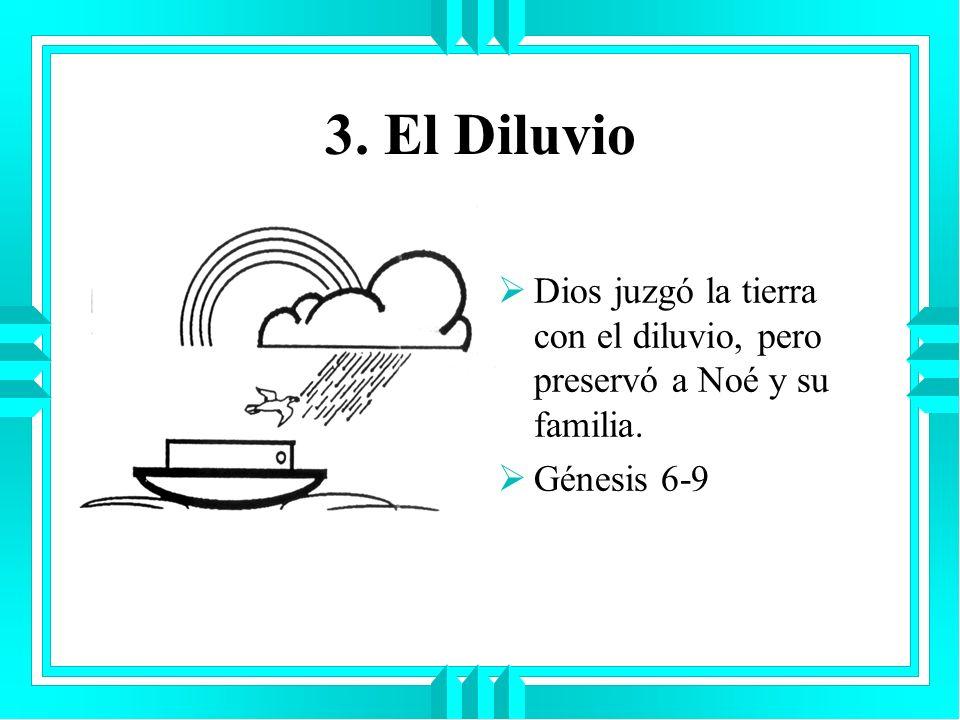 3. El Diluvio Dios juzgó la tierra con el diluvio, pero preservó a Noé y su familia. Génesis 6-9