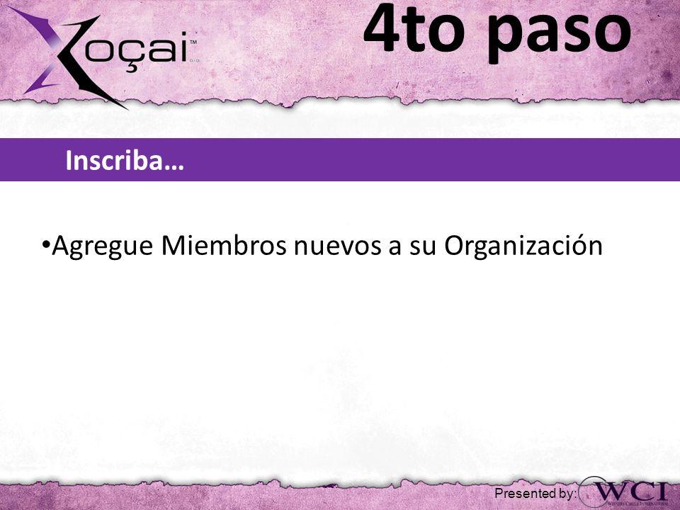 4to paso Inscriba… Agregue Miembros nuevos a su Organización Presented by: