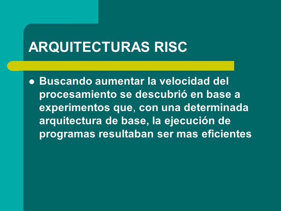 ARQUITECTURAS RISC Buscando aumentar la velocidad del procesamiento se descubrió en base a experimentos que, con una determinada arquitectura de base,
