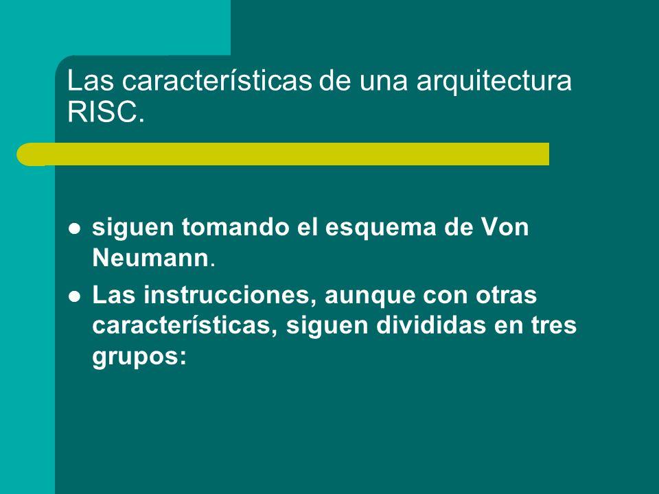 Las características de una arquitectura RISC. siguen tomando el esquema de Von Neumann. Las instrucciones, aunque con otras características, siguen di