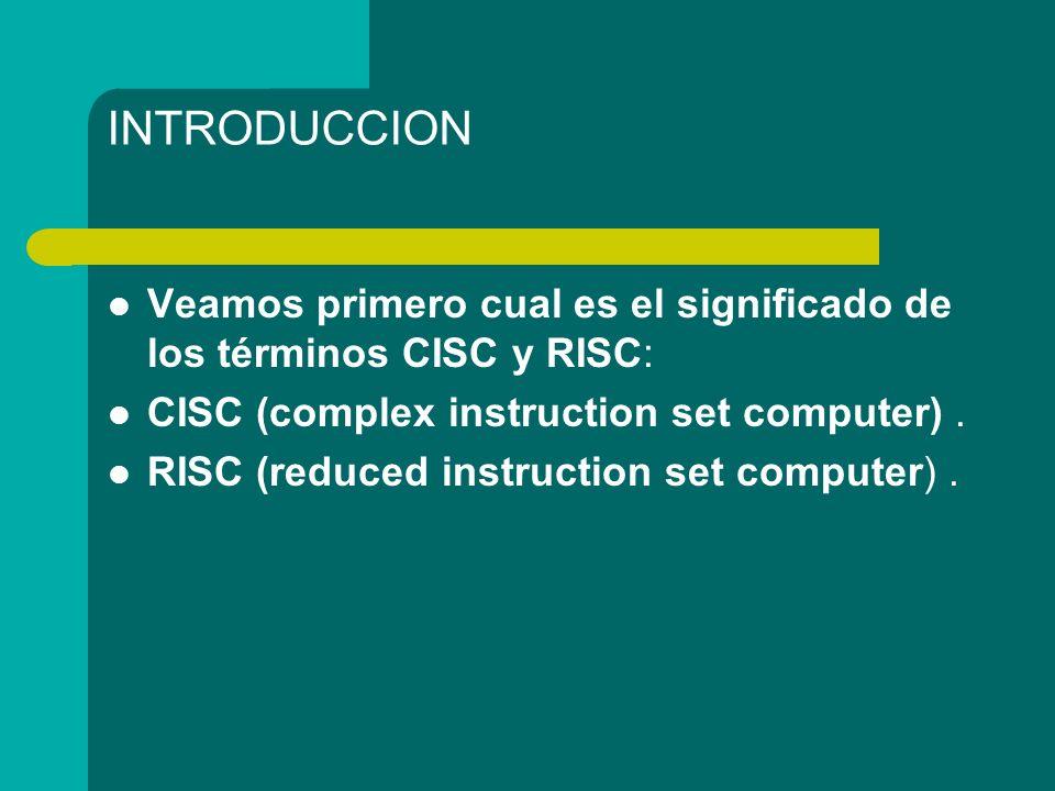 INTRODUCCION Veamos primero cual es el significado de los términos CISC y RISC: CISC (complex instruction set computer). RISC (reduced instruction set