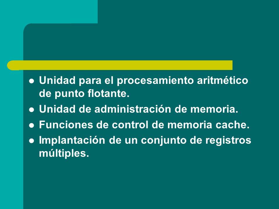 Unidad para el procesamiento aritmético de punto flotante. Unidad de administración de memoria. Funciones de control de memoria cache. Implantación de