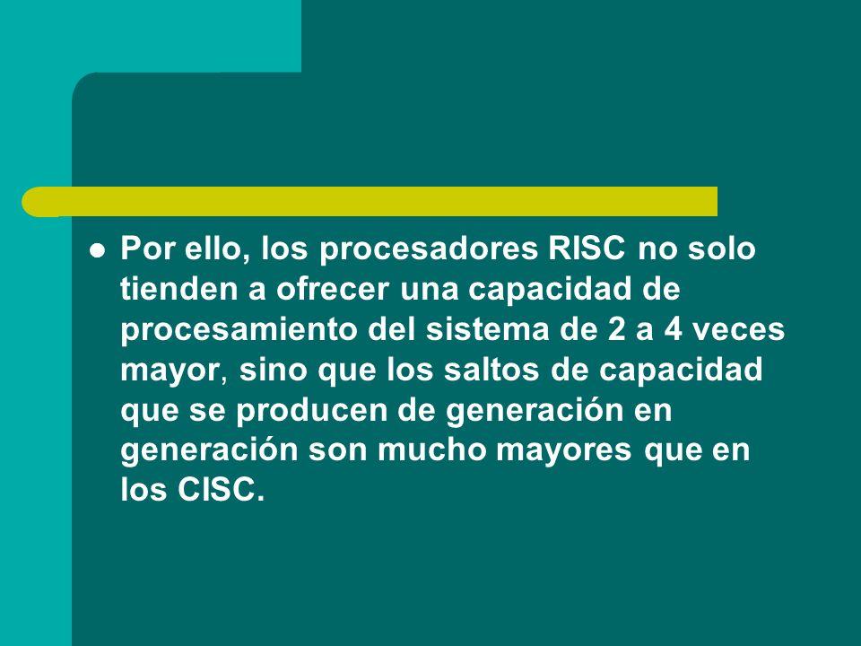 Por ello, los procesadores RISC no solo tienden a ofrecer una capacidad de procesamiento del sistema de 2 a 4 veces mayor, sino que los saltos de capa