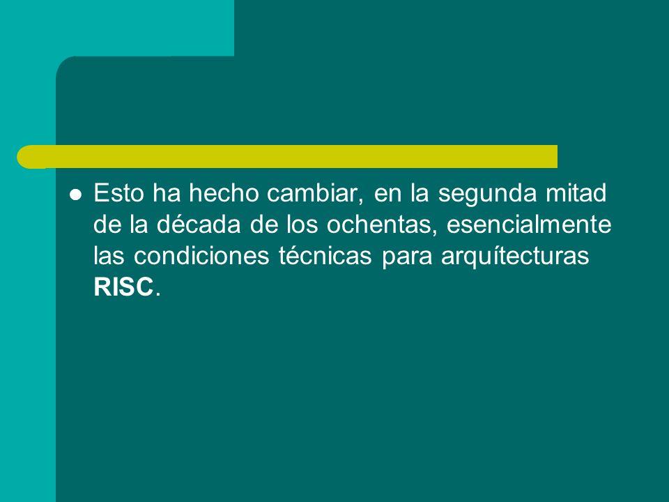 Esto ha hecho cambiar, en la segunda mitad de la década de los ochentas, esencialmente las condiciones técnicas para arquítecturas RISC.