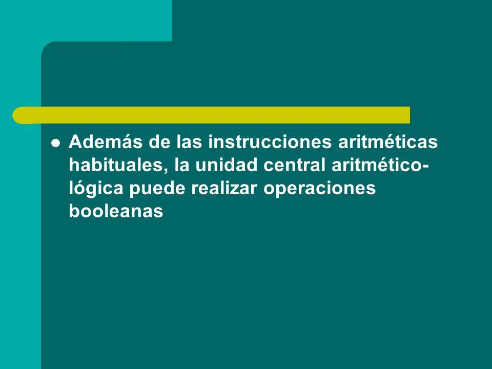 Además de las instrucciones aritméticas habituales, la unidad central aritmético- lógica puede realizar operaciones booleanas