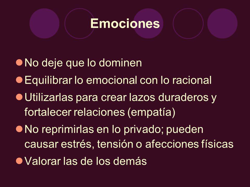 Emociones No deje que lo dominen Equilibrar lo emocional con lo racional Utilizarlas para crear lazos duraderos y fortalecer relaciones (empatía) No r