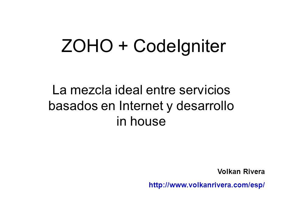 ZOHO + CodeIgniter La mezcla ideal entre servicios basados en Internet y desarrollo in house Volkan Rivera http://www.volkanrivera.com/esp/