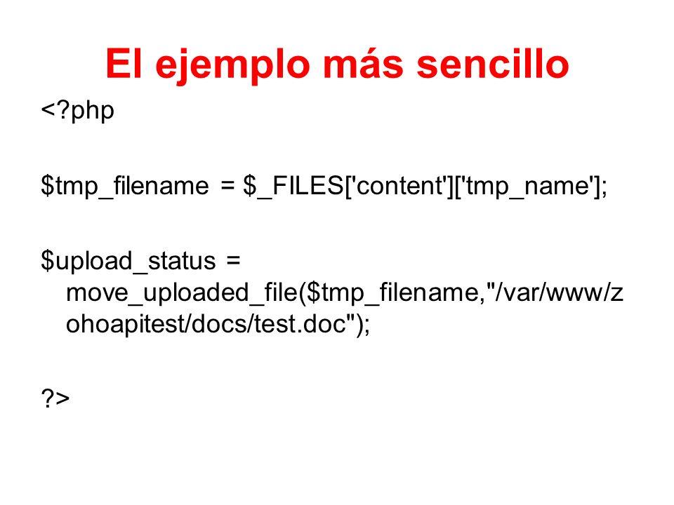 El ejemplo más sencillo <?php $tmp_filename = $_FILES['content']['tmp_name']; $upload_status = move_uploaded_file($tmp_filename,