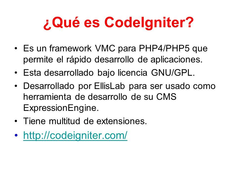 ¿Qué es CodeIgniter? Es un framework VMC para PHP4/PHP5 que permite el rápido desarrollo de aplicaciones. Esta desarrollado bajo licencia GNU/GPL. Des