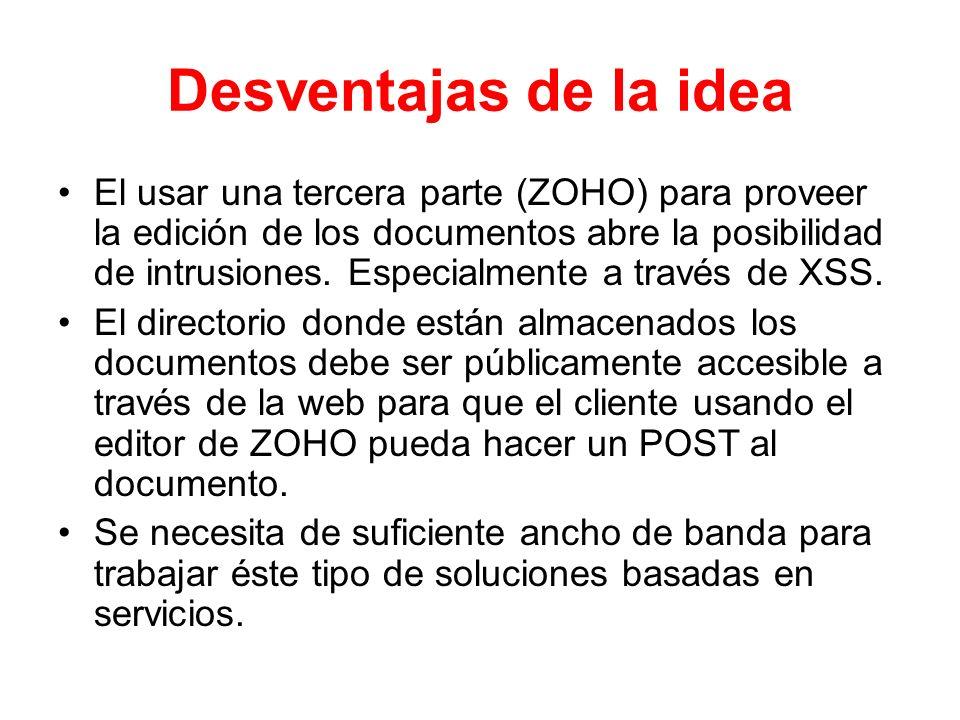 Desventajas de la idea El usar una tercera parte (ZOHO) para proveer la edición de los documentos abre la posibilidad de intrusiones. Especialmente a