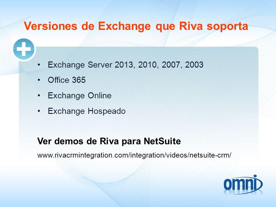 Versiones de Exchange que Riva soporta Exchange Server 2013, 2010, 2007, 2003 Office 365 Exchange Online Exchange Hospeado www.rivacrmintegration.com/