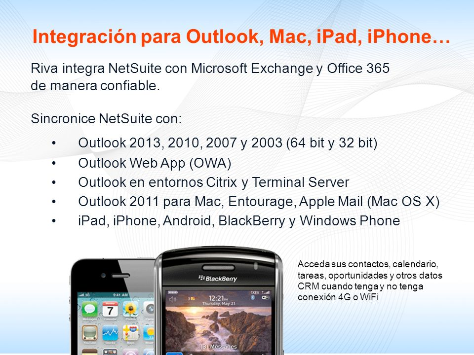 Riva integra NetSuite con Microsoft Exchange y Office 365 de manera confiable. Sincronice NetSuite con: Outlook 2013, 2010, 2007 y 2003 (64 bit y 32 b