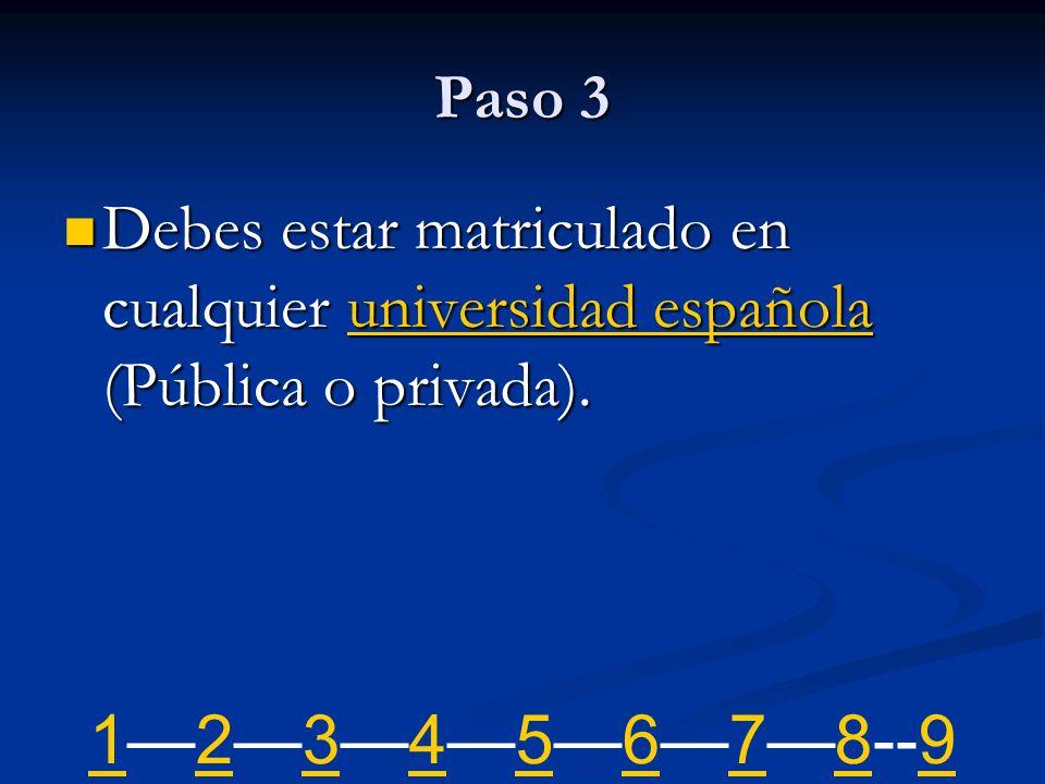 Paso 3 Debes estar matriculado en cualquier universidad española (Pública o privada). Debes estar matriculado en cualquier universidad española (Públi