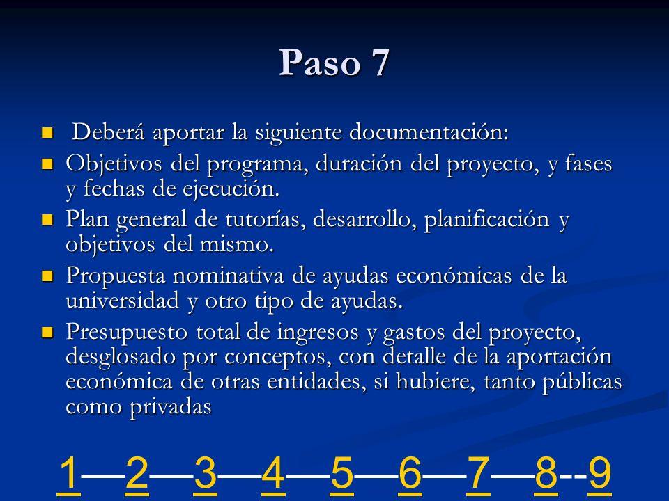 Paso 7 Deberá aportar la siguiente documentación: Deberá aportar la siguiente documentación: Objetivos del programa, duración del proyecto, y fases y