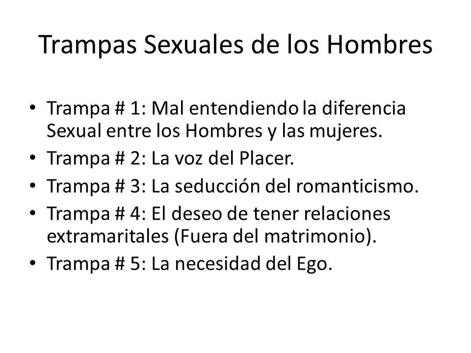 Trampas Sexuales de los Hombres Trampa # 1: Mal entendiendo la diferencia Sexual entre los Hombres y las mujeres. Trampa # 2: La voz del Placer. Tramp