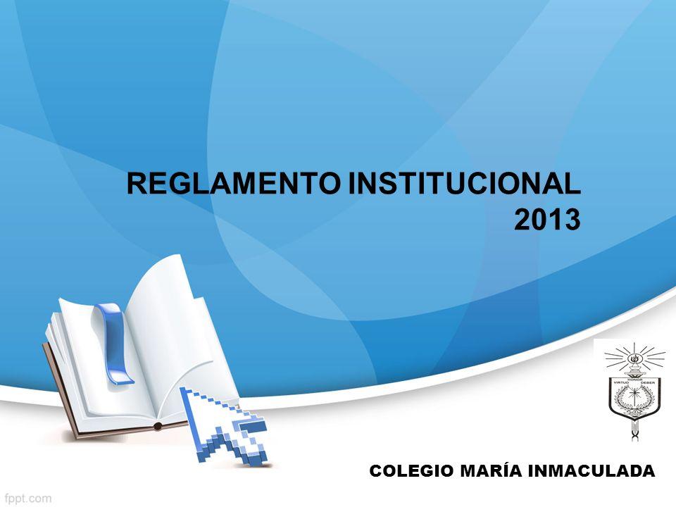 REGLAMENTO INSTITUCIONAL 2013 COLEGIO MARÍA INMACULADA