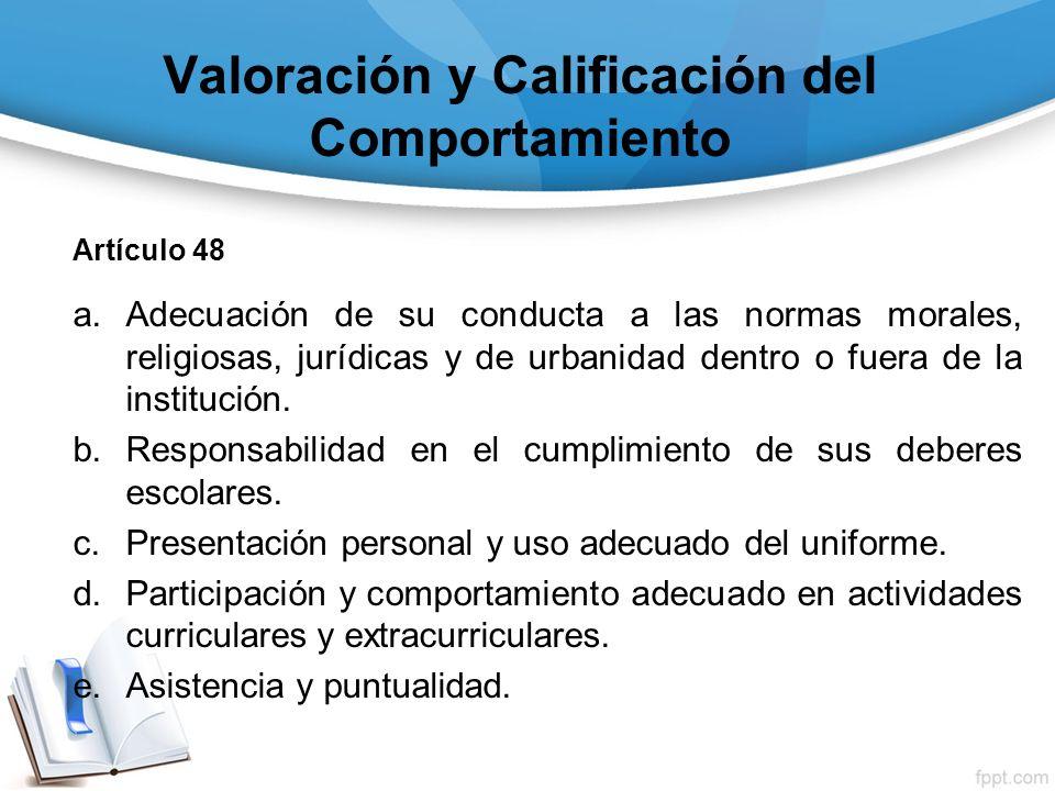 Valoración y Calificación del Comportamiento Artículo 48 a.Adecuación de su conducta a las normas morales, religiosas, jurídicas y de urbanidad dentro