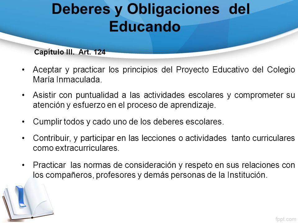 Deberes y Obligaciones del Educando Capítulo III. Art. 124 Aceptar y practicar los principios del Proyecto Educativo del Colegio María Inmaculada. Asi
